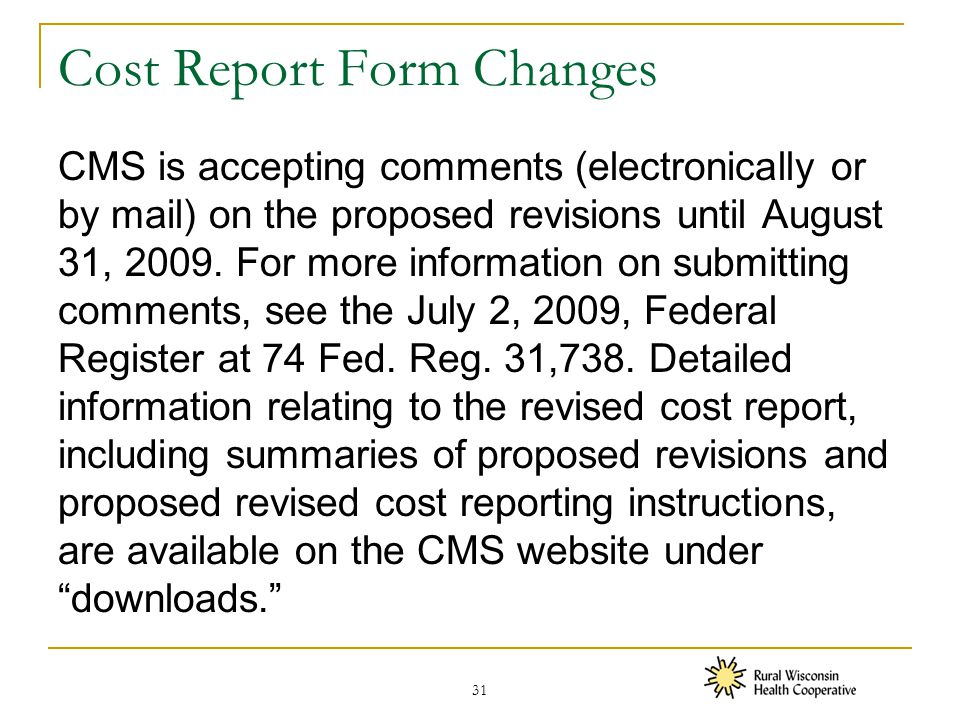 Cost Report Form Changes CMS is accepting comments (electronically or by mail) on the proposed revisions until August 31, 2009.