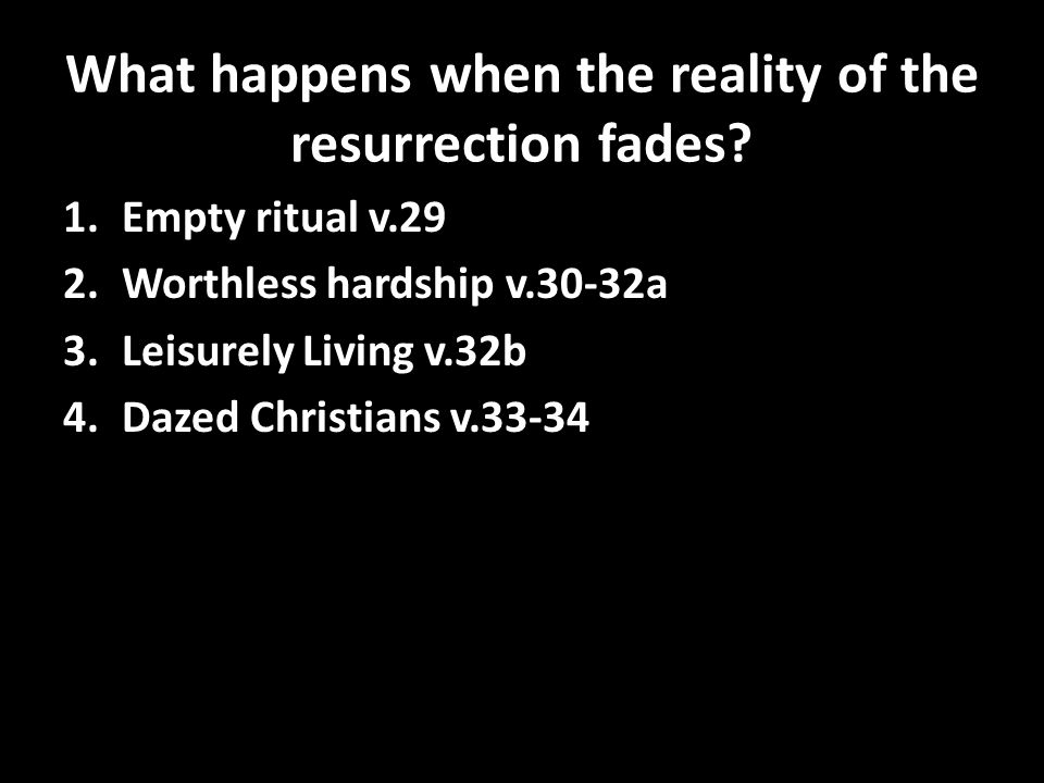 What happens when the reality of the resurrection fades.