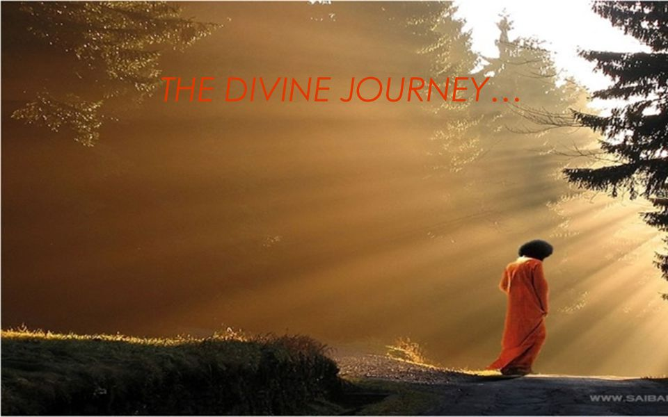THE DIVINE JOURNEY…