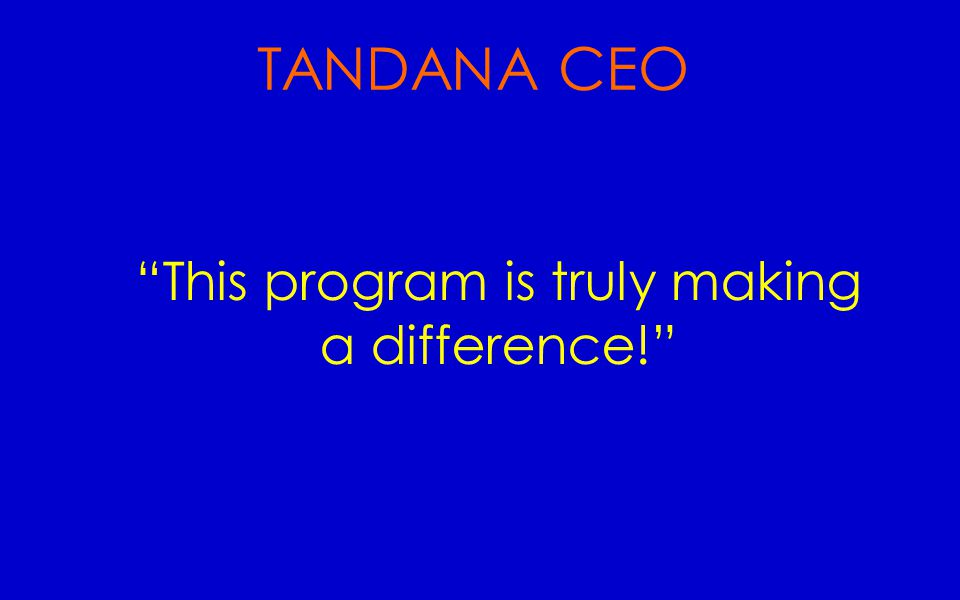 TANDANA CEO This program is truly making a difference!