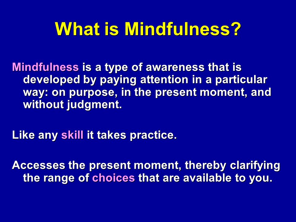Lutz et al., 2008) Mindfulness Meditation Trains 2 Types of Attention (Lutz et al., 2008) Open Monitoring No explicit focus on objects of awareness.