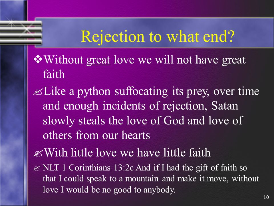 10 Rejection to what end.  Without great love we will not have great faith .
