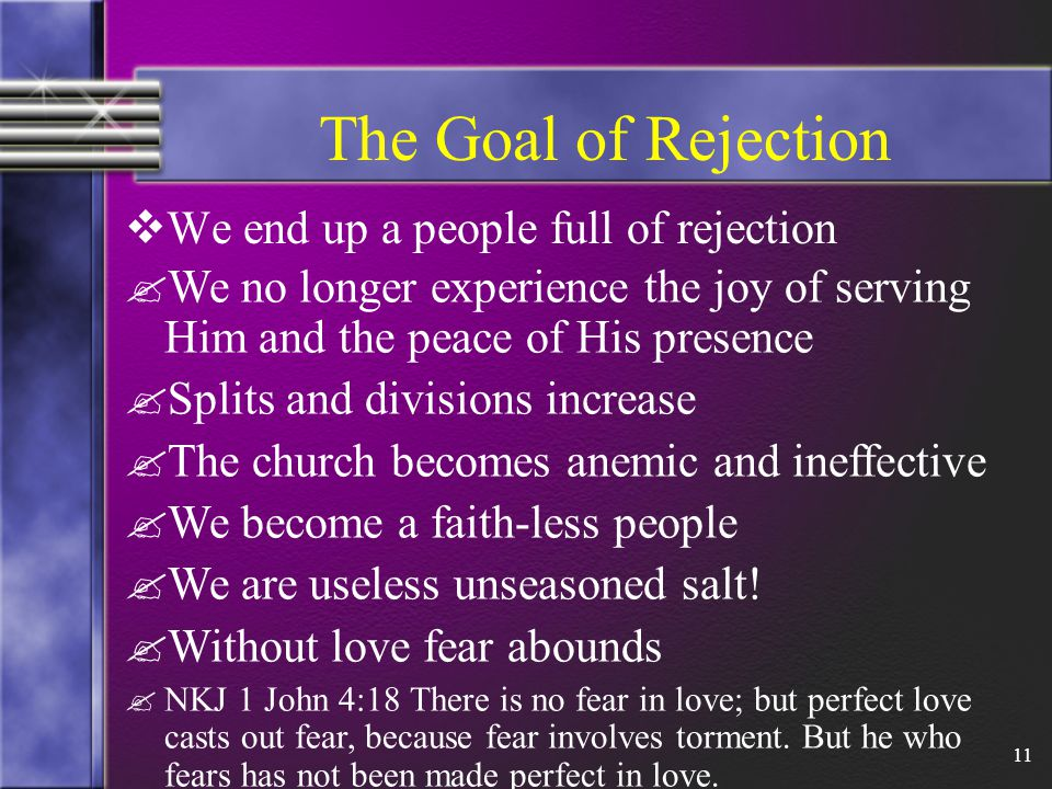 11 The Goal of Rejection  We end up a people full of rejection .