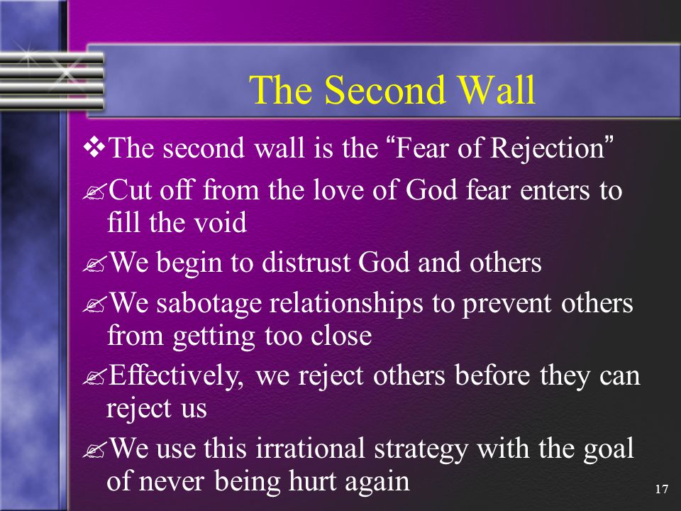 17 The Second Wall  The second wall is the Fear of Rejection .