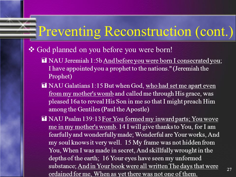 27 Preventing Reconstruction (cont.)  God planned on you before you were born.