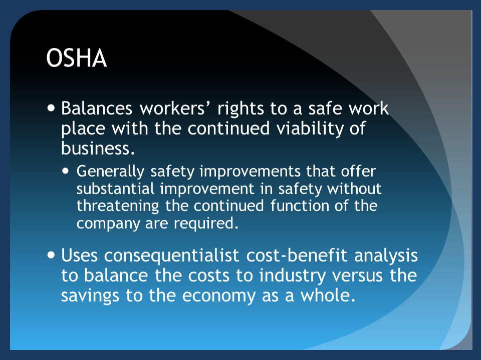 OSHA Balances workers' rights to a safe work place with the continued viability of business.