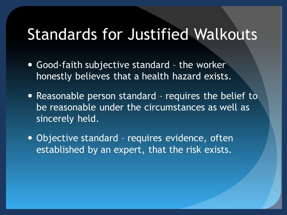 Standards for Justified Walkouts Good-faith subjective standard – the worker honestly believes that a health hazard exists.