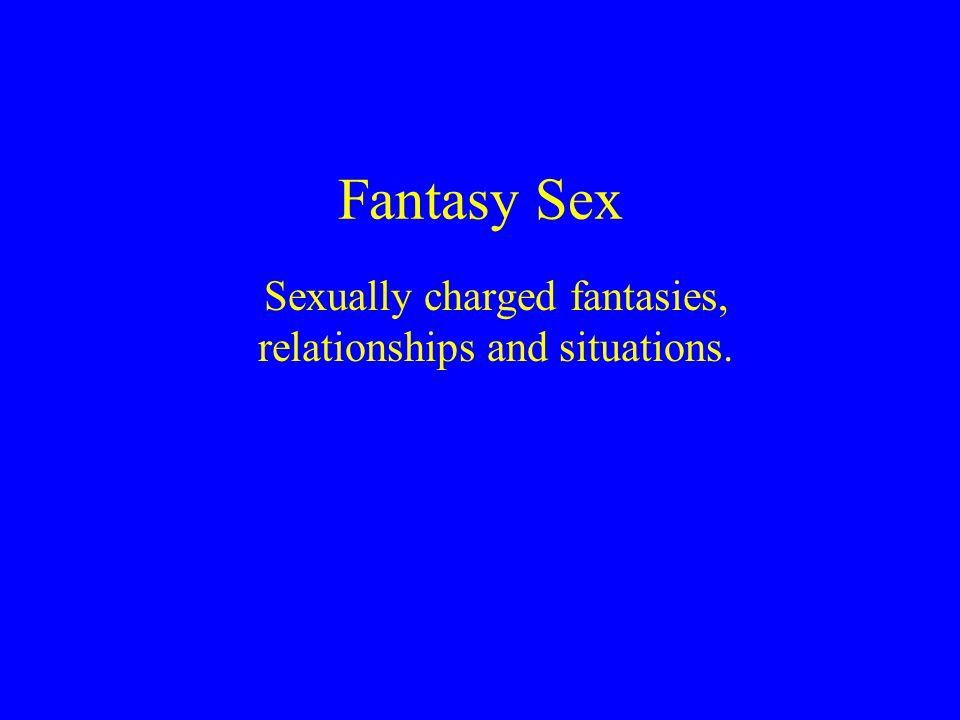 Fantasy Sex Sexually charged fantasies, relationships and situations.