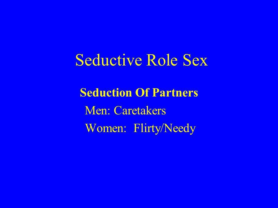 Seductive Role Sex Seduction Of Partners Men: Caretakers Women: Flirty/Needy