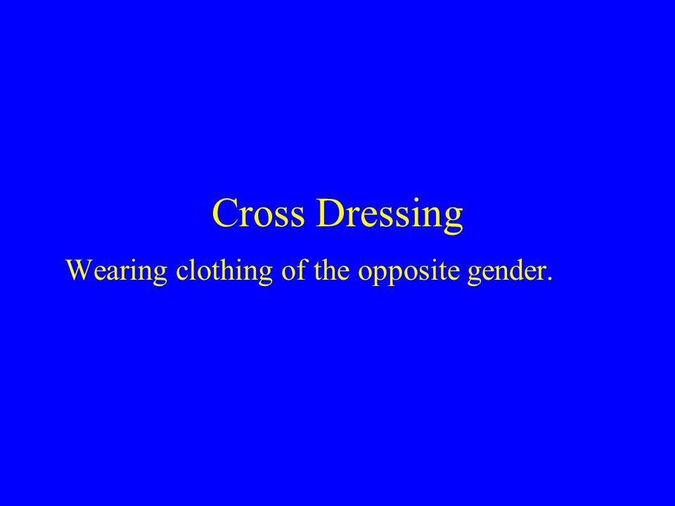Cross Dressing Wearing clothing of the opposite gender.