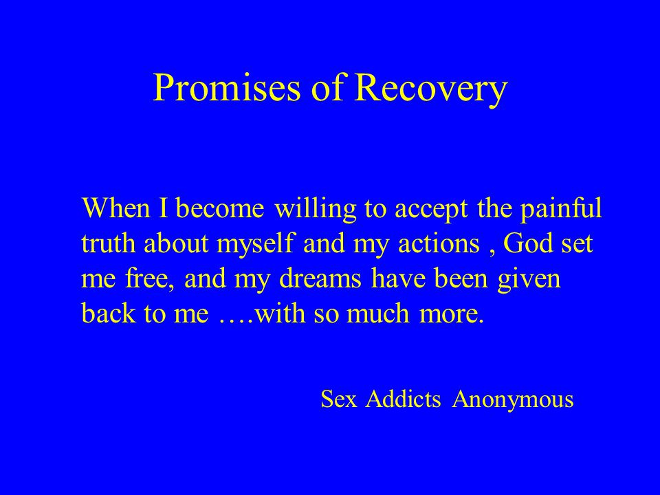 Promises of Recovery When I become willing to accept the painful truth about myself and my actions, God set me free, and my dreams have been given back to me ….with so much more.