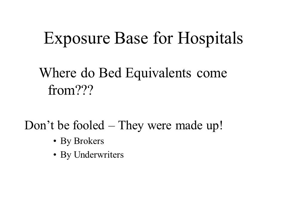 Hospital Exposures Are primary Bed Equivalents a good exposure base for excess MedMal claims.