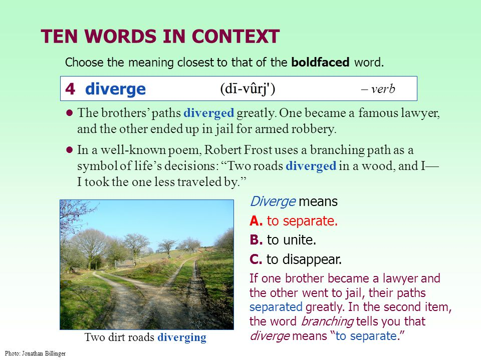 TEN WORDS IN CONTEXT The brothers' paths diverged greatly. One became a famous lawyer, and the other ended up in jail for armed robbery. In a well-kno