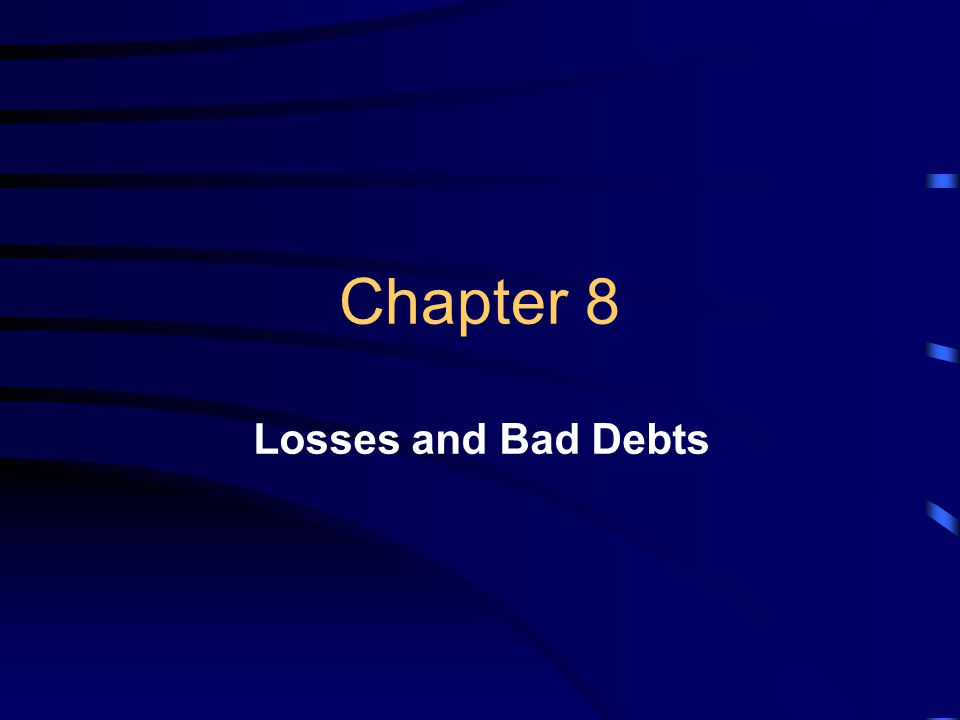 Chapter 8 Losses and Bad Debts