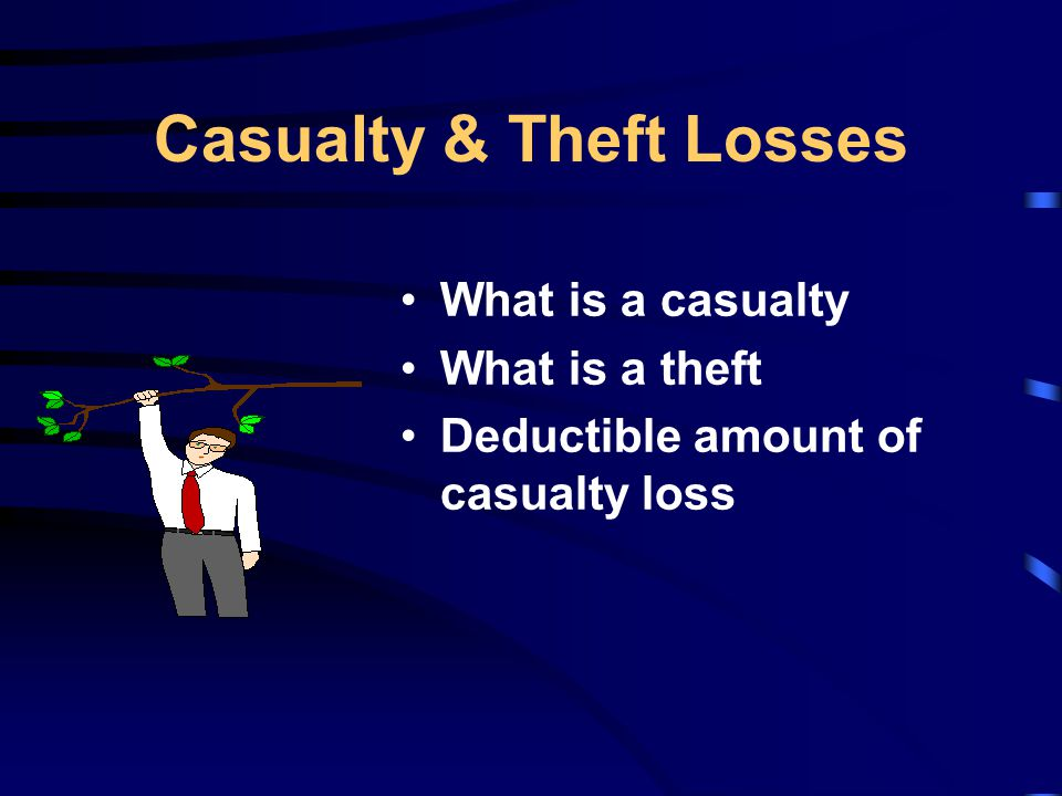 Casualty & Theft Losses What is a casualty What is a theft Deductible amount of casualty loss