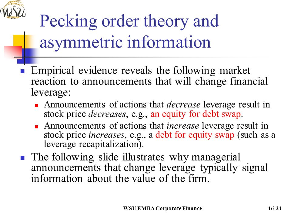 WSU EMBA Corporate Finance16-21 Pecking order theory and asymmetric information Empirical evidence reveals the following market reaction to announceme