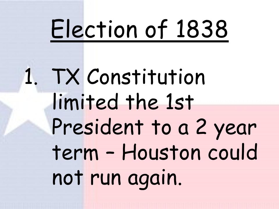 Houston's Policies 1. Was for U.S. annexation 2.Wanted peace with Natives & with Mexico 3.