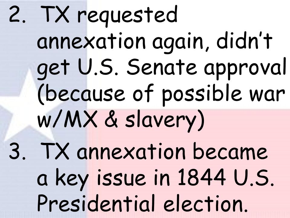 Houston's Efforts to Gain Annexation 1. John Tyler, a Southerner, became U.S. President