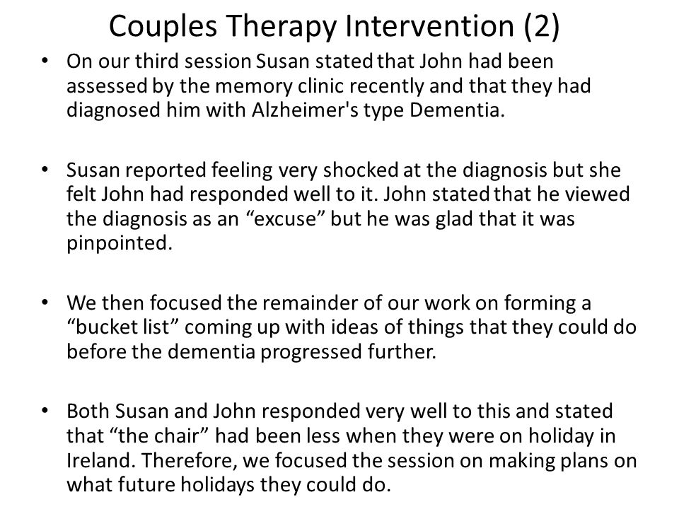 Couples Therapy Intervention (2) On our third session Susan stated that John had been assessed by the memory clinic recently and that they had diagnos