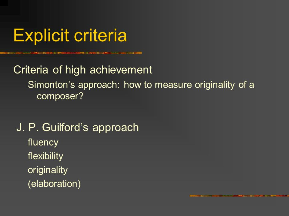 Explicit criteria Criteria of high achievement Simonton's approach: how to measure originality of a composer.