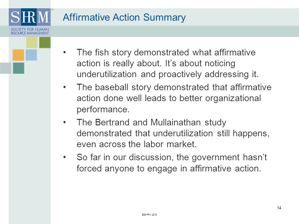 ©SHRM 2010 14 Affirmative Action Summary The fish story demonstrated what affirmative action is really about.