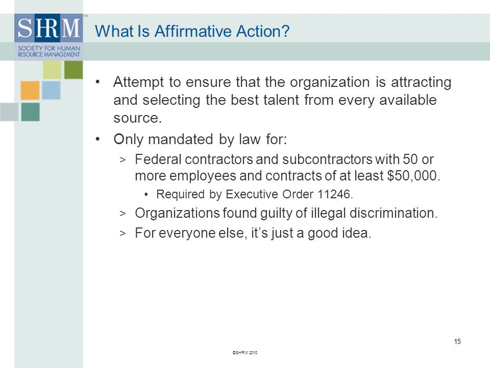 ©SHRM 2010 15 What Is Affirmative Action.