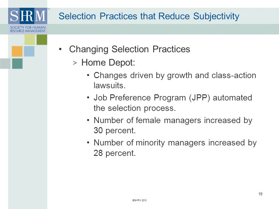 ©SHRM 2010 19 Changing Selection Practices > Home Depot: Changes driven by growth and class-action lawsuits.