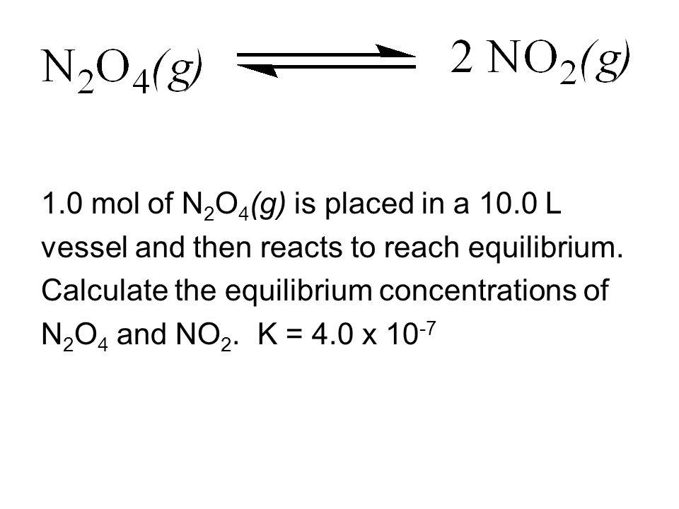 1.0 mol of N 2 O 4 (g) is placed in a 10.0 L vessel and then reacts to reach equilibrium.