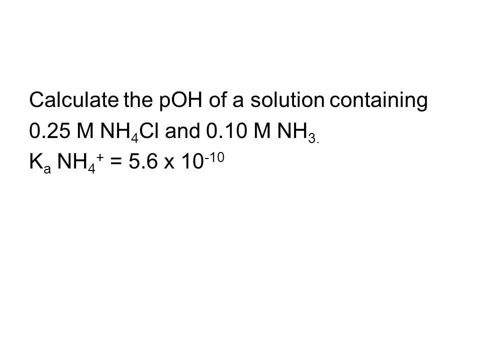 Calculate the pOH of a solution containing 0.25 M NH 4 Cl and 0.10 M NH 3.