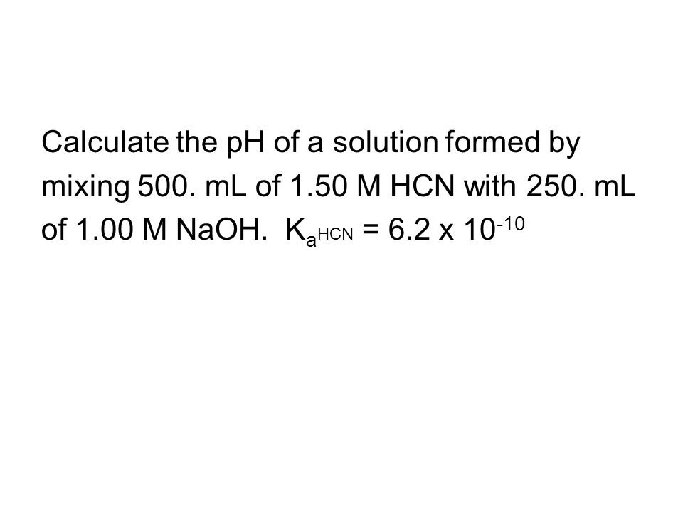Calculate the pH of a solution formed by mixing 500.
