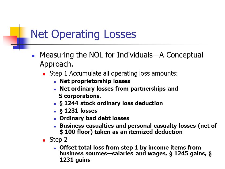 Net Operating Losses Measuring the NOL for Individuals—A Conceptual Approach. Step 1 Accumulate all operating loss amounts: Net proprietorship losses