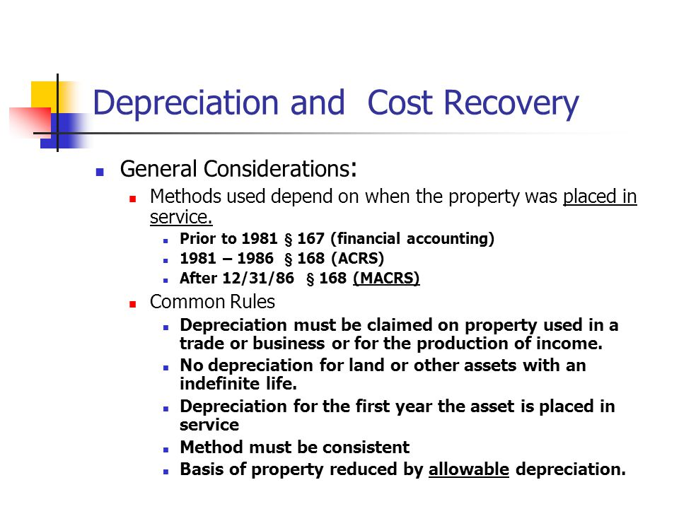Depreciation and Cost Recovery General Considerations : Methods used depend on when the property was placed in service. Prior to 1981 § 167 (financial