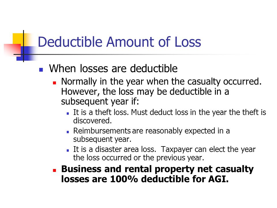 Deductible Amount of Loss When losses are deductible Normally in the year when the casualty occurred. However, the loss may be deductible in a subsequ