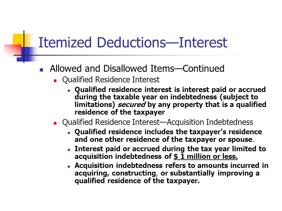 Itemized Deductions—Interest Allowed and Disallowed Items—Continued Qualified Residence Interest Qualified residence interest is interest paid or accr