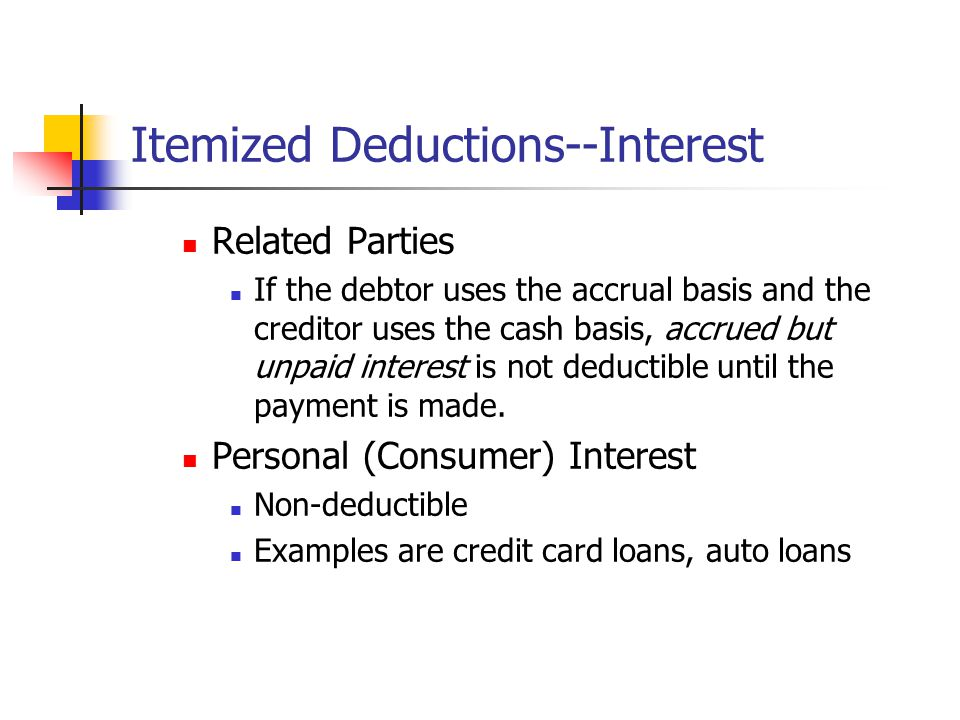 Itemized Deductions--Interest Related Parties If the debtor uses the accrual basis and the creditor uses the cash basis, accrued but unpaid interest i
