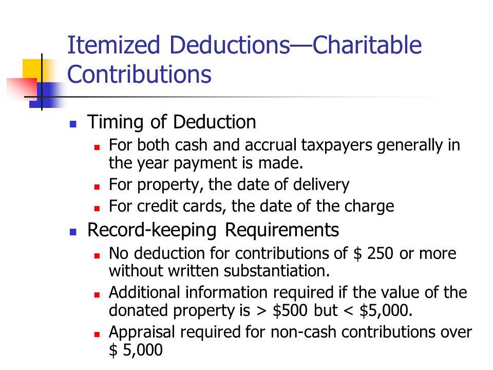 Itemized Deductions—Charitable Contributions Timing of Deduction For both cash and accrual taxpayers generally in the year payment is made. For proper