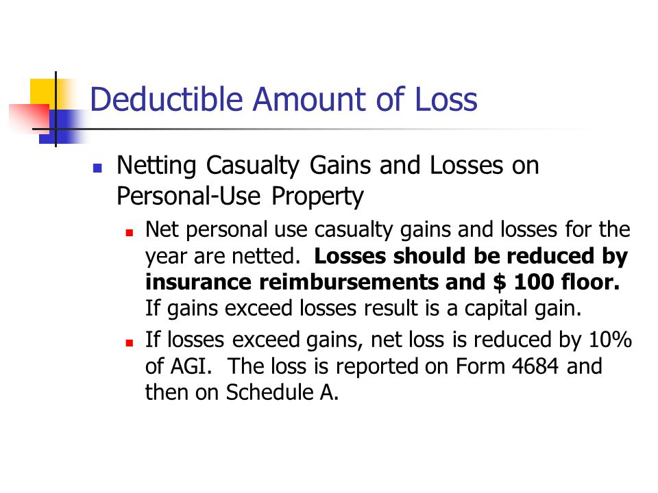 Deductible Amount of Loss Netting Casualty Gains and Losses on Personal-Use Property Net personal use casualty gains and losses for the year are netted.