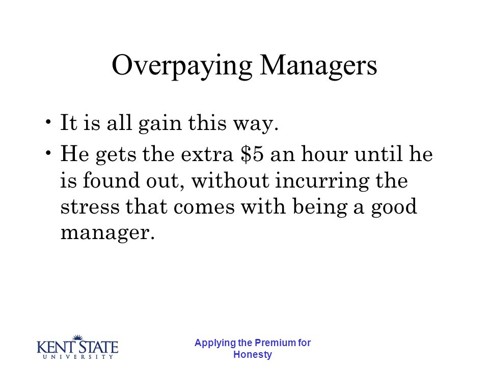 Applying the Premium for Honesty Overpaying Managers It is all gain this way.