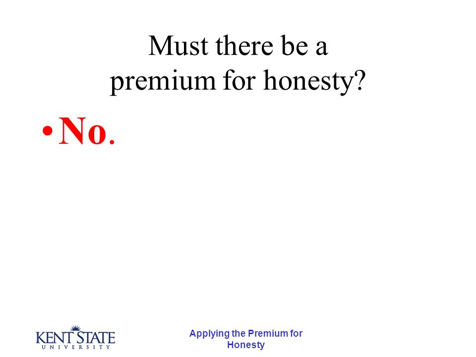 Applying the Premium for Honesty Must there be a premium for honesty No.