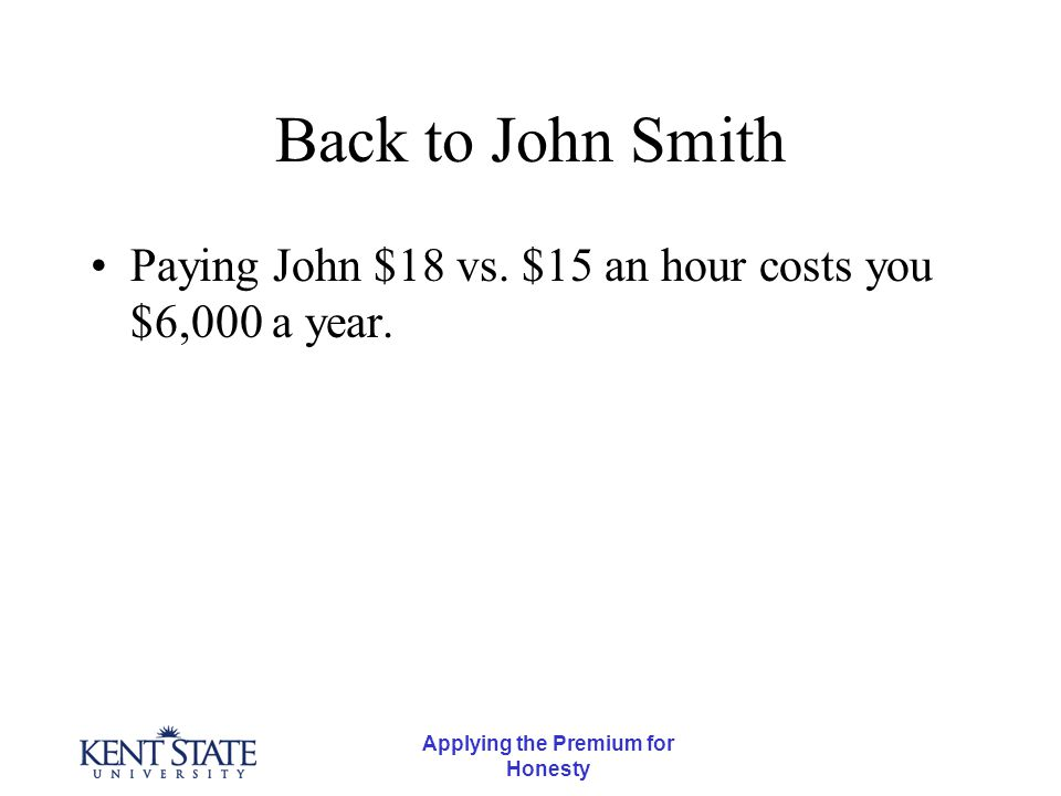 Applying the Premium for Honesty Back to John Smith Paying John $18 vs.