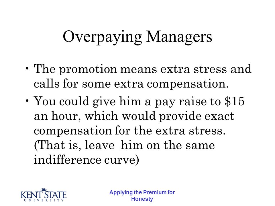 Applying the Premium for Honesty Overpaying Managers The promotion means extra stress and calls for some extra compensation.