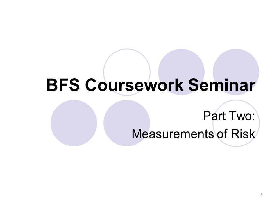 1 BFS Coursework Seminar Part Two: Measurements of Risk