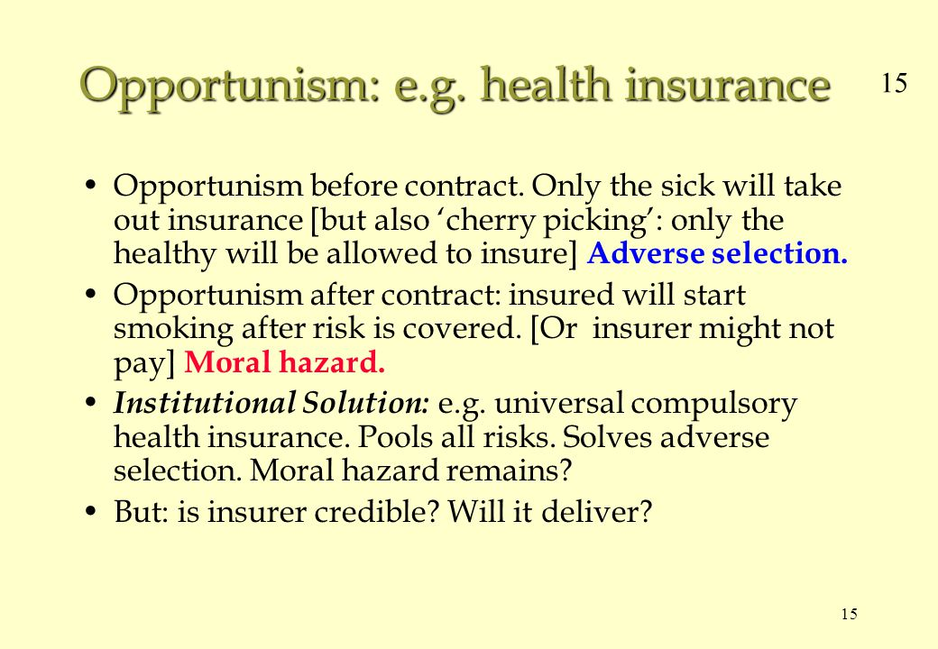 15 Opportunism: e.g. health insurance Opportunism before contract.