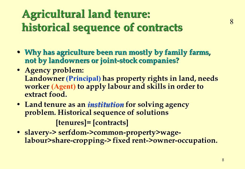 8 8 Agricultural land tenure: historical sequence of contracts Why has agriculture been run mostly by family farms, not by landowners or joint-stock companies.