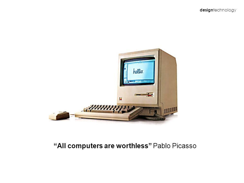 design technology All computers are worthless Pablo Picasso