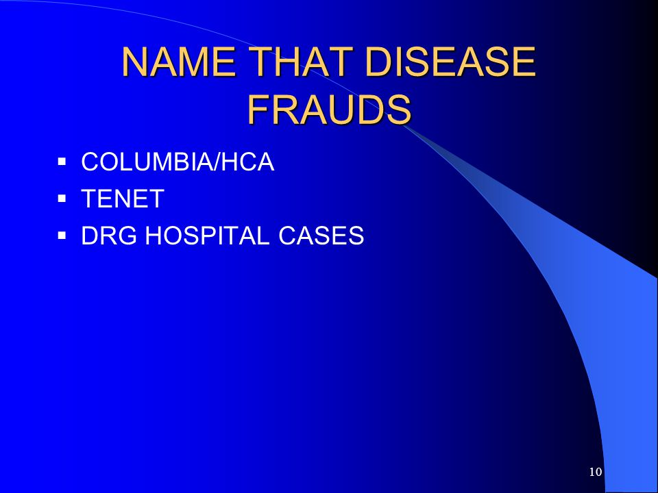 10 NAME THAT DISEASE FRAUDS  COLUMBIA/HCA  TENET  DRG HOSPITAL CASES