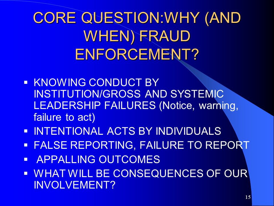 15 CORE QUESTION:WHY (AND WHEN) FRAUD ENFORCEMENT.