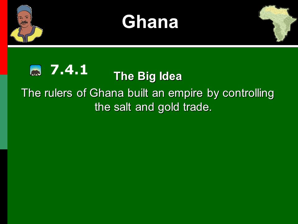 Ghana Main Idea 1:Main Idea 1: –Ghana controlled trade and became wealthy.