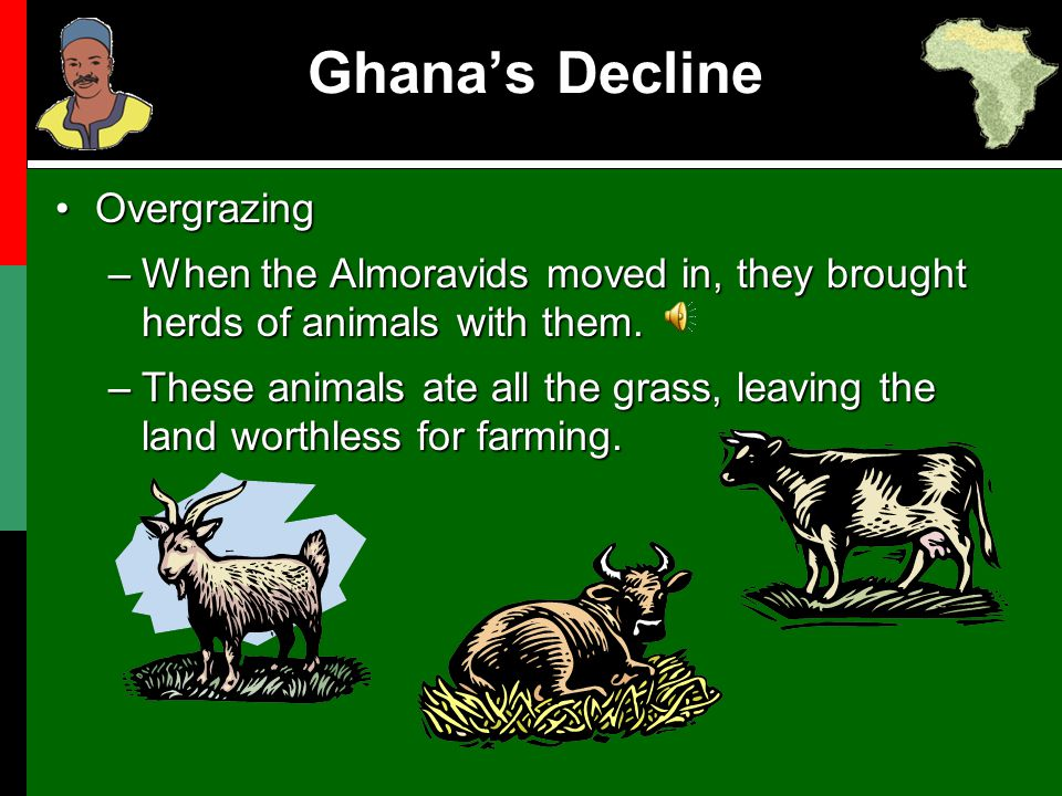 OvergrazingOvergrazing –When the Almoravids moved in, they brought herds of animals with them. –These animals ate all the grass, leaving the land wort