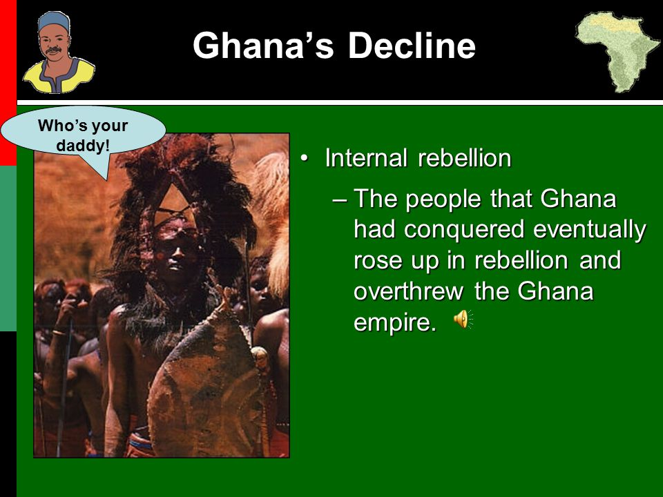 Internal rebellionInternal rebellion –The people that Ghana had conquered eventually rose up in rebellion and overthrew the Ghana empire. Who's your d